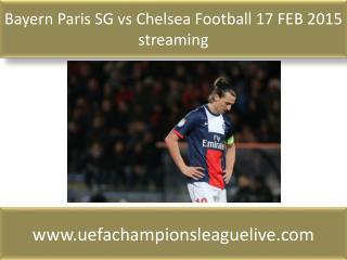 Bayern Paris SG vs Chelsea Football 17 FEB 2015 streaming