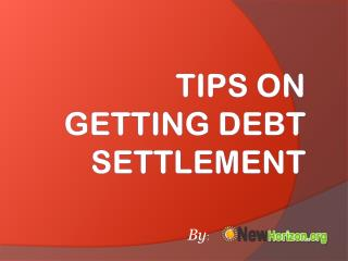 Tips on Getting Debt Settlement