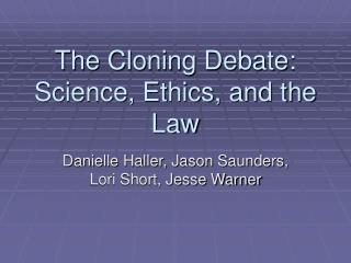 The Cloning Debate: Science, Ethics, and the Law