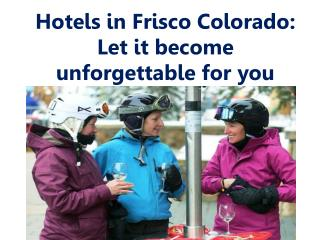 Hotels in Frisco Colorado: Let it become unforgettable for y