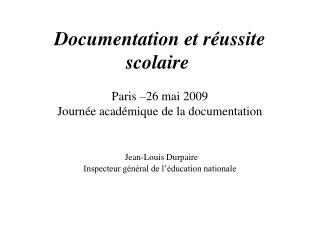 Documentation et r ussite scolaire   Paris  26 mai 2009 Journ e acad mique de la documentation    Jean-Louis Durpaire In