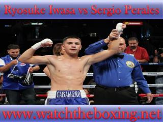 watch Ryosuke Iwasa vs Sergio Perales live fight online matc