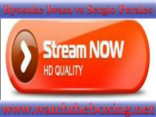 watch Ryosuke Iwasa vs Sergio Perales live boxing fight
