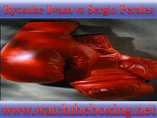 can I watch Ryosuke Iwasa vs Sergio Perales online fight on