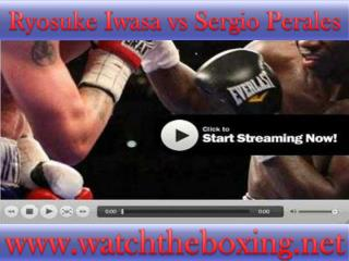 Sergio Perales vs Ryosuke Iwasa FIGHT Live