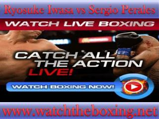 boxing Sergio Perales vs Ryosuke Iwasa live fight