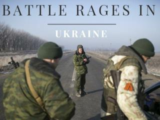 Battle rages in Ukraine