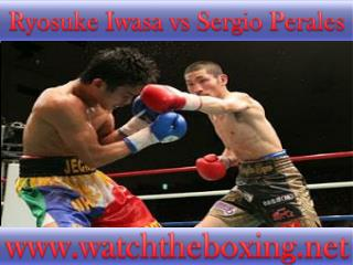 watch Sergio Perales vs Ryosuke Iwasa full fight cad >>>>@@@