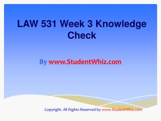LAW 531 Week 3 Quiz or Knowledge Check Assignment