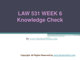 LAW 531 Week 6 Quiz or Knowledge Check Assignment