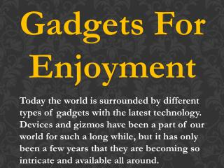 Gadgets For Enjoyment