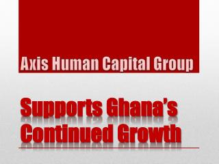 Axis Human Capital Group Supports Ghana's Continued Growth