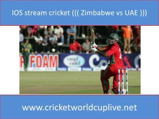 IOS stream cricket ((( Zimbabwe vs UAE )))