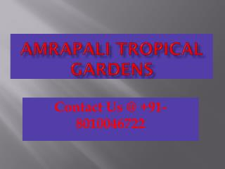 Call@  91-8010046722 Amrapali Tropical Garden in Noida