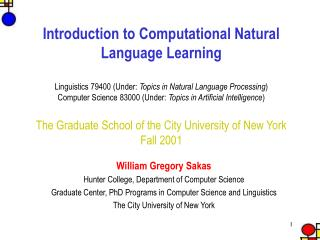 William Gregory Sakas Hunter College, Department of Computer Science Graduate Center, PhD Programs in Computer Science a