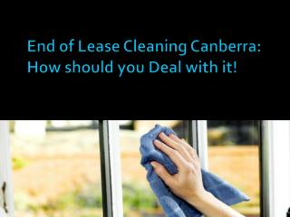 End of Lease Cleaning Canberra  How should you Deal with it!