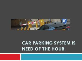 Car Parking System is Need of the Hour