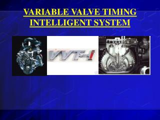 VARIABLE VALVE TIMING INTELLIGENT SYSTEM