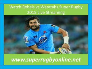 Watch Rebels vs Waratahs Super Rugby 2015 Live Streaming