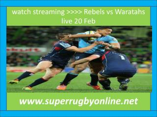 watch streaming >>>> Rebels vs Waratahs live 20 Feb
