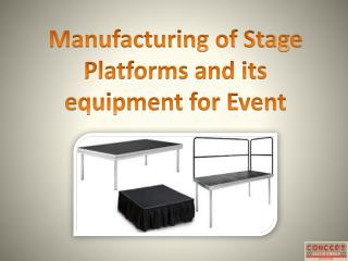 Manufacturing of Stage Platforms and its equipment for Event