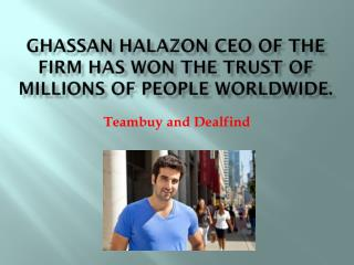 Ghassan Halazon CEO of the firm has won trust