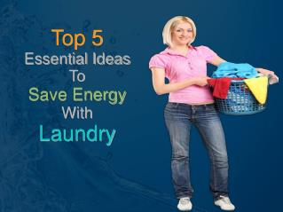 Top 5 Essential Ideas To Save Energy With Laundry