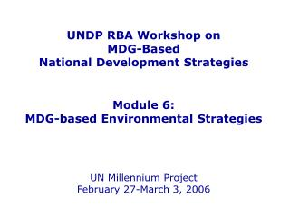 UNDP RBA Workshop on  MDG-Based  National Development Strategies Module 6: MDG-based Environmental Strategies UN Millenn