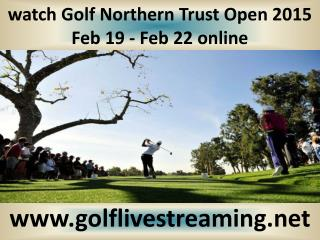 live Northern Trust Open Golf 2015 stream