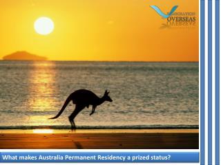 What makes Australia Permanent Residency visa a prize status