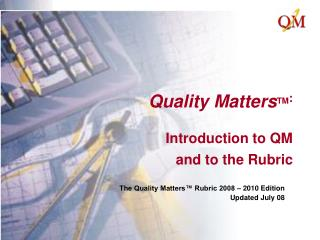Quality Matters TM : Introduction to QM  and to the Rubric