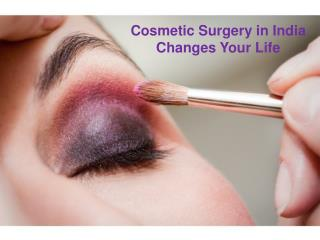Cosmetic Surgery in India Changes Your Life
