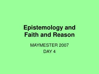 Epistemology and  Faith and Reason