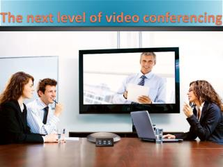 The next level of video conferencing