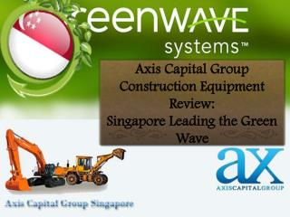 Axis Capital Group Construction Equipment Review: Singapore