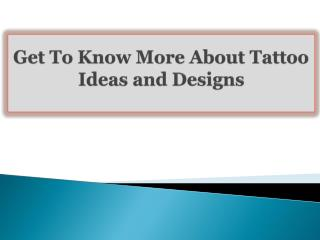 Get To Know More About Tattoo Ideas and Designs