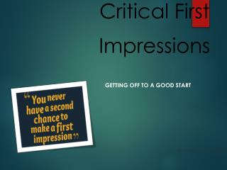Creating Critical First Impressions