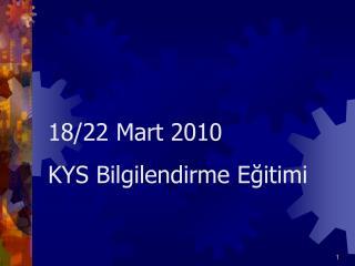 18/22 Mart 2010 KYS Bilgilendirme Eğitimi
