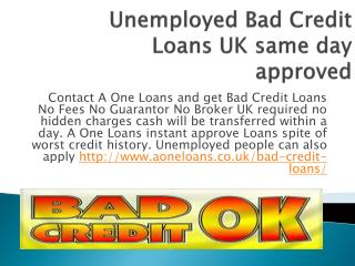 Unemployed Bad Credit Loans UK same day Approved
