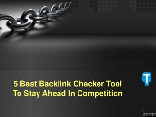 5 Best Backlink Checker Tool To Stay Ahead In Competition –