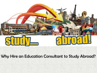 Why Hire an Education Consultant to Study Abroad?
