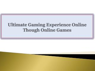 Ultimate Gaming Experience Online Though Online Games