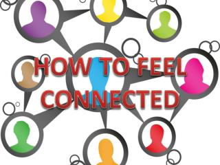 How To Feel Connected To People
