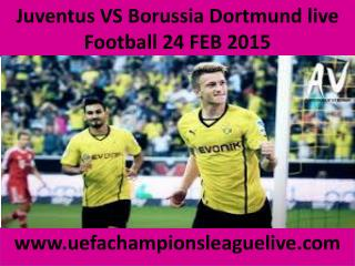 Juventus VS Borussia Dortmund live Football 24 FEB 2015