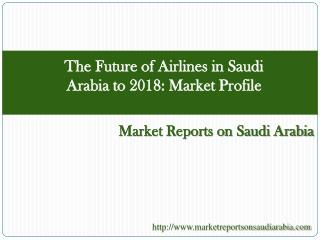 The Future of Airlines in Saudi Arabia to 2018