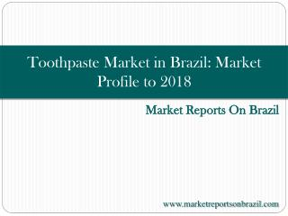Toothpaste Market in Brazil: Market Profile to 2018