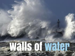 Walls of water