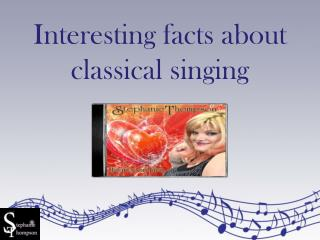 Interesting Facts about Classical Singing
