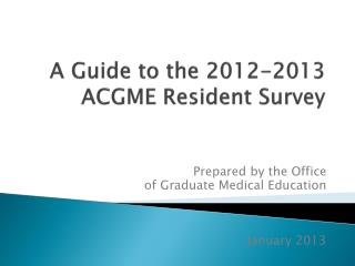 A Guide to the 2012-2013 ACGME Resident Survey