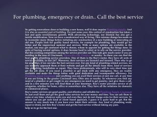 For plumbing, emergency or drain.. Call the best service